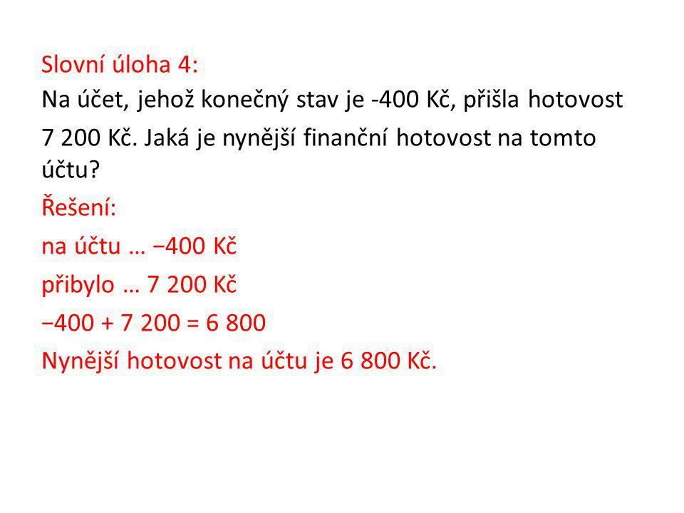 Slovní úloha 4: Na účet, jehož konečný stav je -400 Kč, přišla hotovost 7 200 Kč.