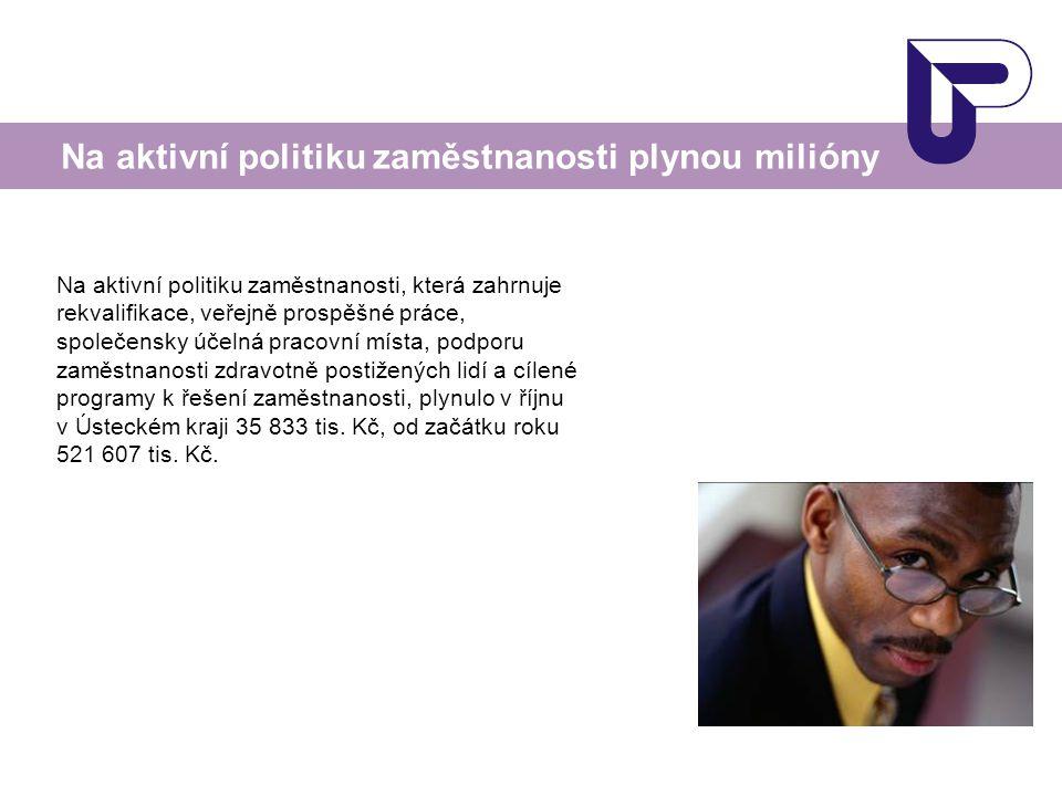 Na aktivní politiku zaměstnanosti, která zahrnuje rekvalifikace, veřejně prospěšné práce, společensky účelná pracovní místa, podporu zaměstnanosti zdr