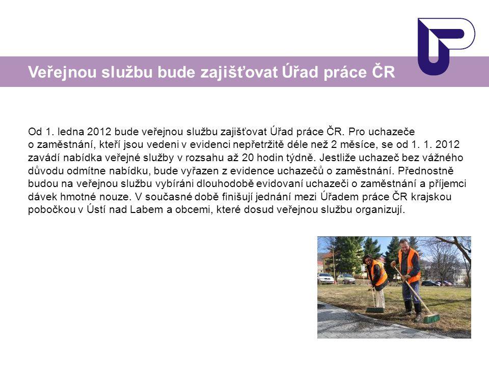 Od 1. ledna 2012 bude veřejnou službu zajišťovat Úřad práce ČR. Pro uchazeče o zaměstnání, kteří jsou vedeni v evidenci nepřetržitě déle než 2 měsíce,