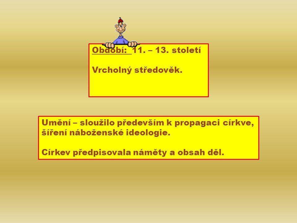 Období: 11.– 13. století Vrcholný středověk.