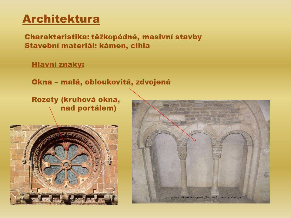 Architektura Charakteristika: těžkopádné, masivní stavby Stavební materiál: kámen, cihla Hlavní znaky: Okna – malá, obloukovitá, zdvojená Rozety (kruhová okna, nad portálem) http://cs.wikipedia.org/wiki/Soubor:Romansky_sloh.jpg http://cs.wikipedia.org/wiki/Soubor:SantoDomingo-Roseton.jpg