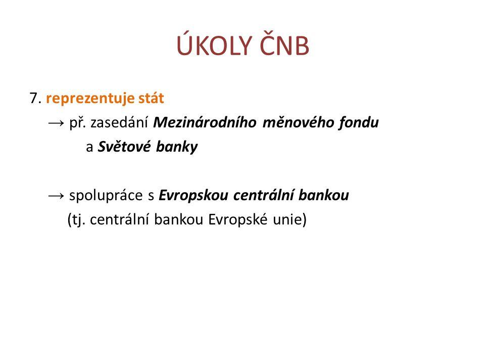 ÚKOLY ČNB 7. reprezentuje stát → př.