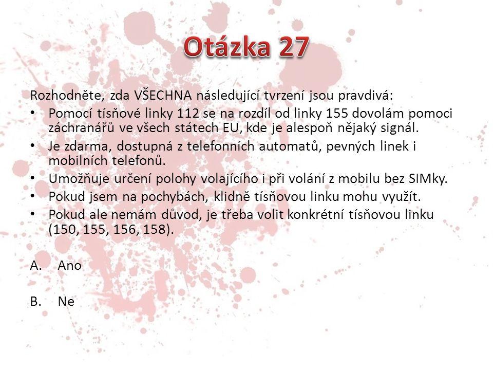 Rozhodněte, zda VŠECHNA následující tvrzení jsou pravdivá: • Pomocí tísňové linky 112 se na rozdíl od linky 155 dovolám pomoci záchranářů ve všech státech EU, kde je alespoň nějaký signál.