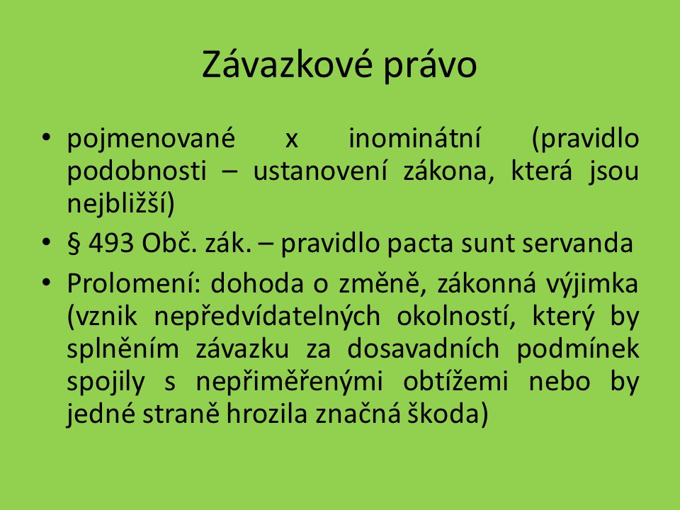 Závazkové právo • pojmenované x inominátní (pravidlo podobnosti – ustanovení zákona, která jsou nejbližší) • § 493 Obč. zák. – pravidlo pacta sunt ser