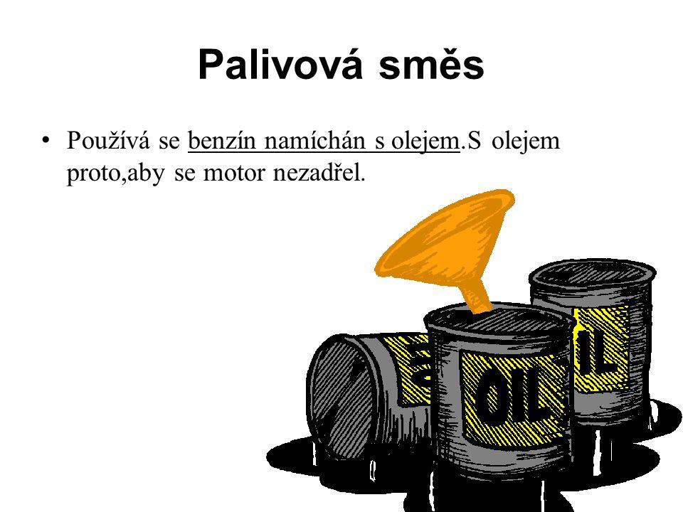 Palivová směs • Používá se benzín namíchán s olejem.S olejem proto,aby se motor nezadřel.