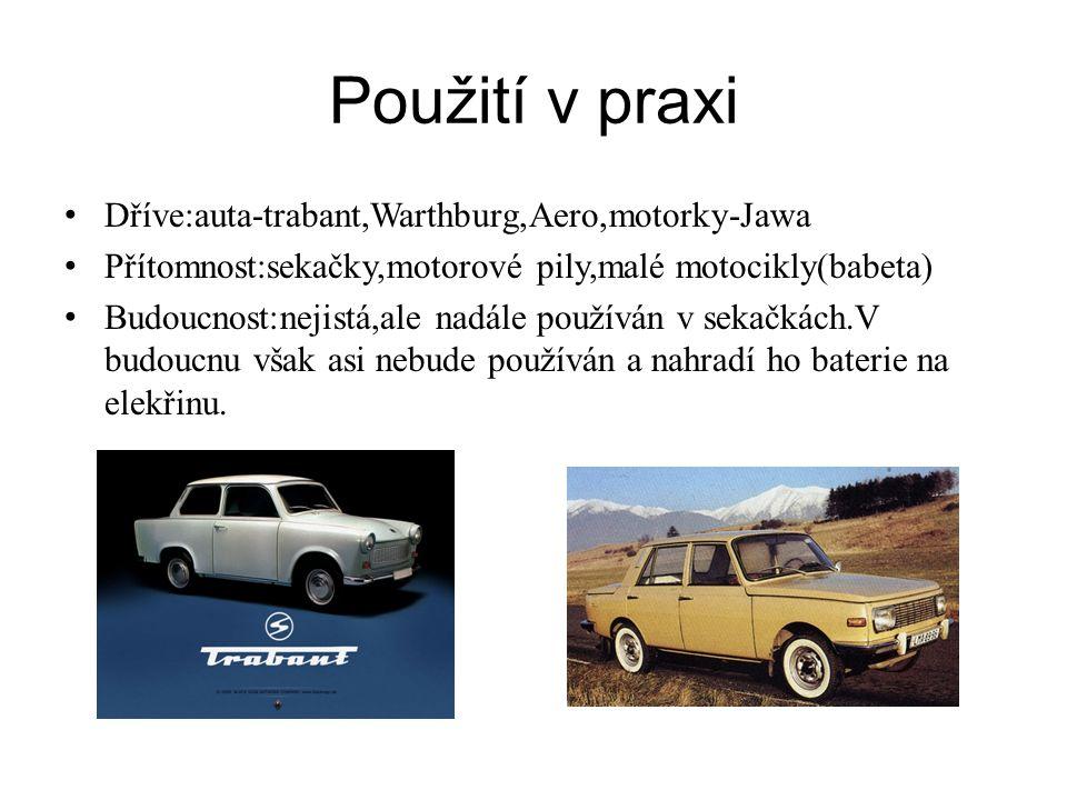Použití v praxi • Dříve:auta-trabant,Warthburg,Aero,motorky-Jawa • Přítomnost:sekačky,motorové pily,malé motocikly(babeta) • Budoucnost:nejistá,ale nadále používán v sekačkách.V budoucnu však asi nebude používán a nahradí ho baterie na elekřinu.