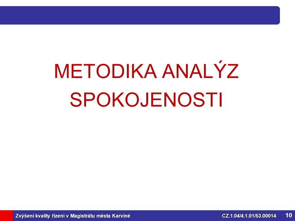 Zvýšení kvality řízení v Magistrátu města KarvinéCZ.1.04/4.1.01/53.00014 METODIKA ANALÝZ SPOKOJENOSTI 10