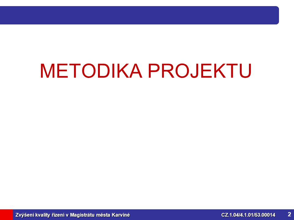 Zvýšení kvality řízení v Magistrátu města KarvinéCZ.1.04/4.1.01/53.00014 Projekt Obsah Projektu Zvýšení kvality řízení MMK Metodika Balanced Scorecard (BSC) = převedení cílů do měřitelných výsledků Hodnotící škála Škála Evropské nadace pro řízení kvality procesů (EFQM) 3