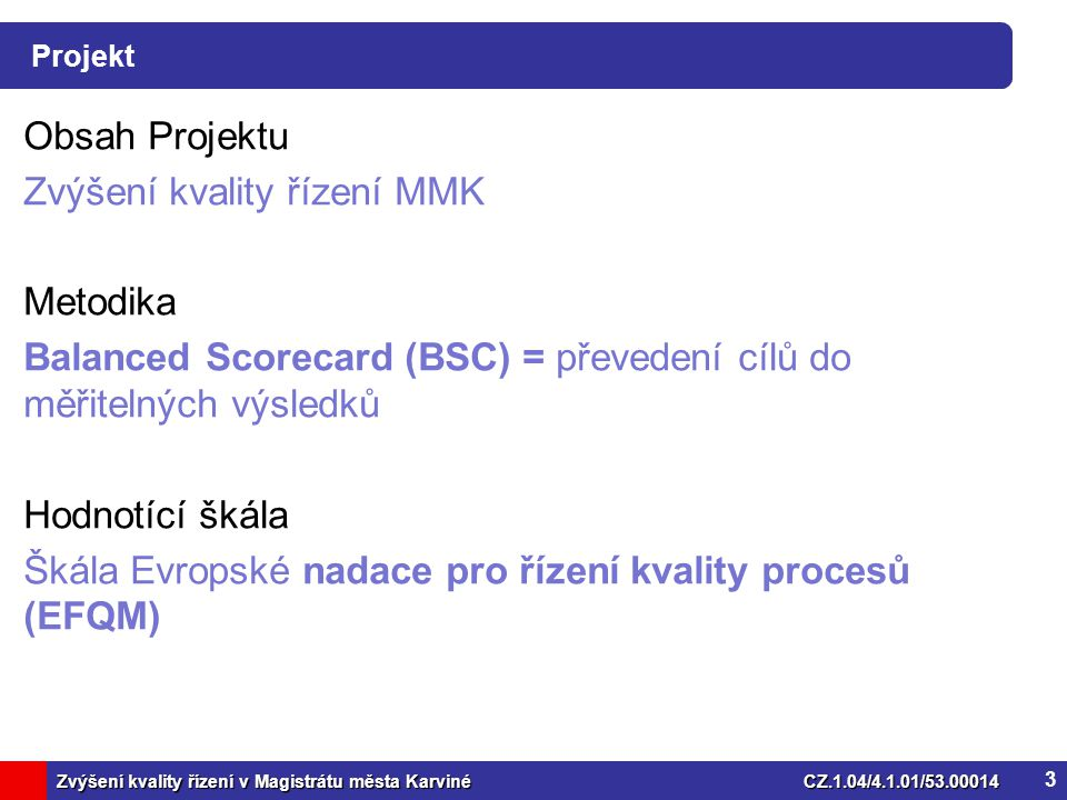 Zvýšení kvality řízení v Magistrátu města KarvinéCZ.1.04/4.1.01/53.00014 Balanced Scorecard 4