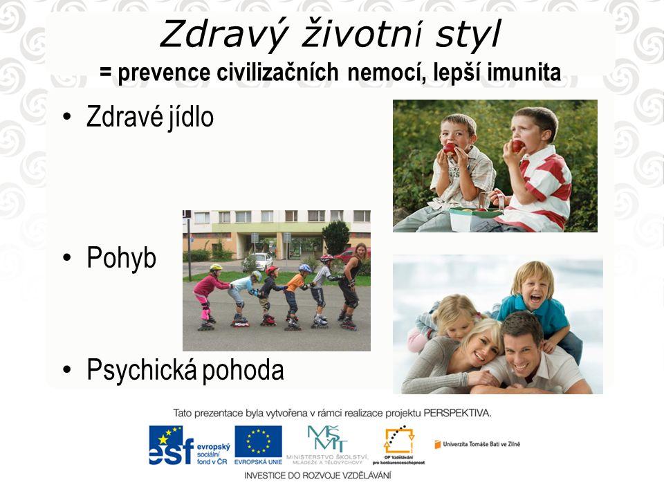 Zdravý životn í styl = prevence civilizačních nemocí, lepší imunita • Zdravé jídlo • Pohyb • Psychická pohoda