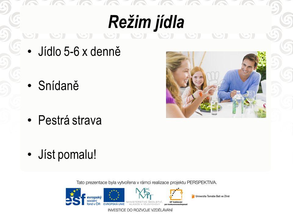 Režim jídla • Jídlo 5-6 x denně • Snídaně • Pestrá strava • Jíst pomalu!