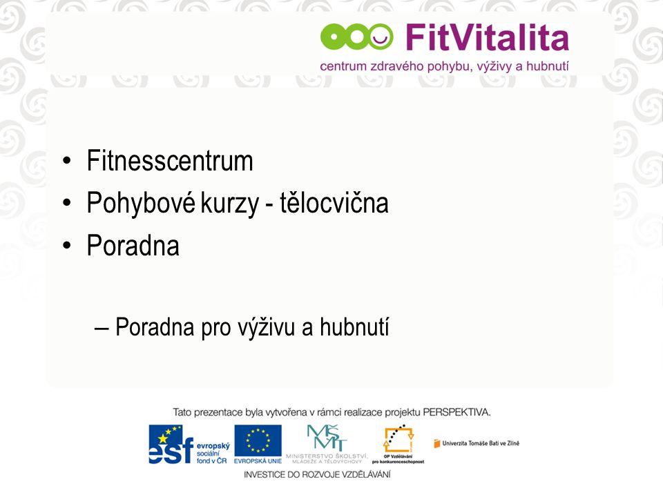 • Fitnesscentrum • Pohybové kurzy - tělocvična • Poradna – Poradna pro výživu a hubnutí