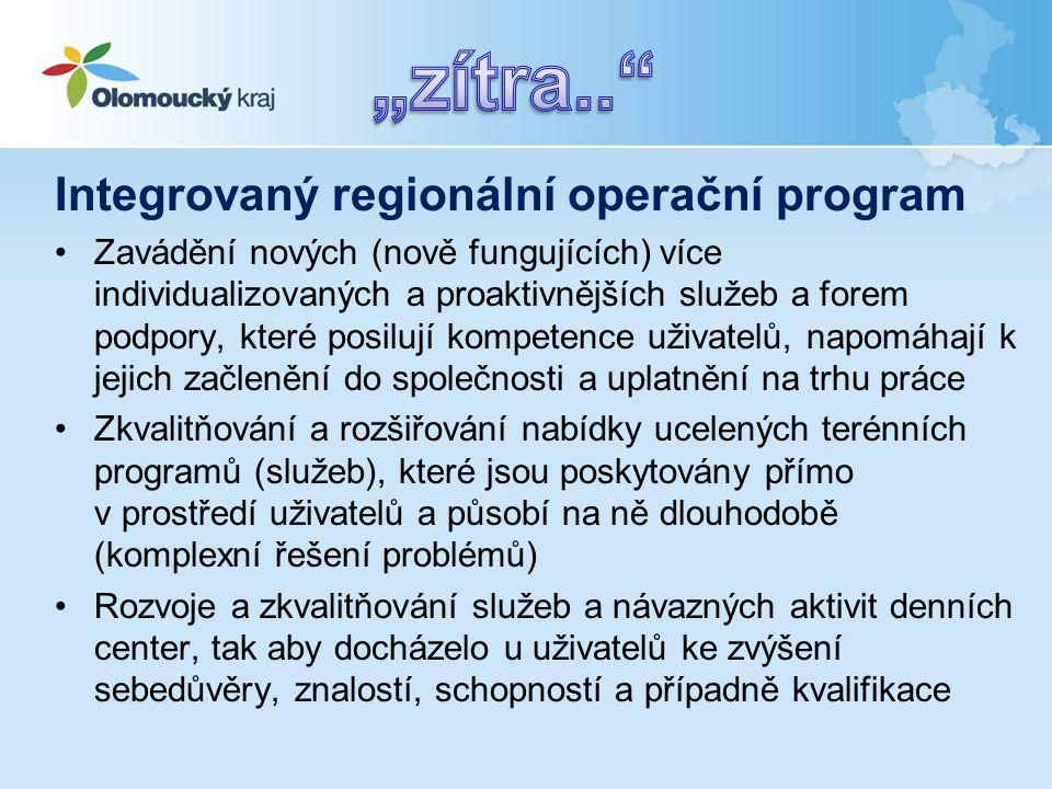 Integrovaný regionální operační program •Zavádění nových (nově fungujících) více individualizovaných a proaktivnějších služeb a forem podpory, které p