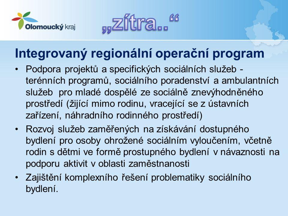 Integrovaný regionální operační program •Podpora projektů a specifických sociálních služeb - terénních programů, sociálního poradenství a ambulantních