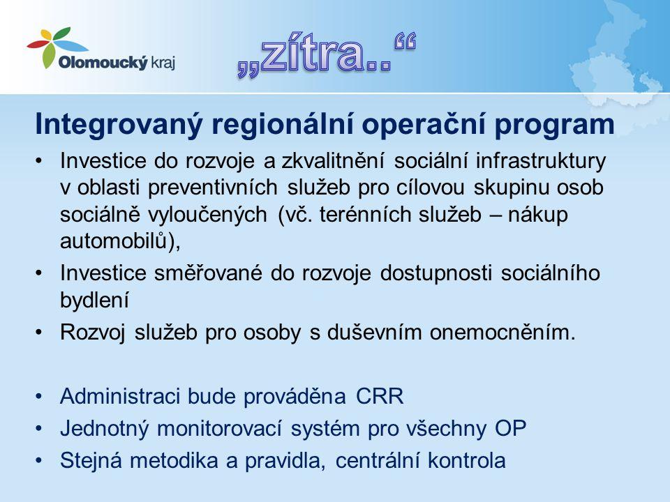 Integrovaný regionální operační program •Investice do rozvoje a zkvalitnění sociální infrastruktury v oblasti preventivních služeb pro cílovou skupinu osob sociálně vyloučených (vč.