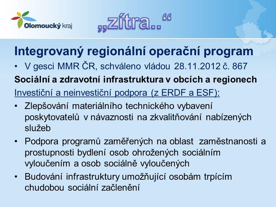 Integrovaný regionální operační program •V gesci MMR ČR, schváleno vládou 28.11.2012 č. 867 Sociální a zdravotní infrastruktura v obcích a regionech I