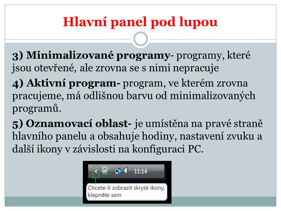 Hlavní panel pod lupou 3) Minimalizované programy- programy, které jsou otevřené, ale zrovna se s nimi nepracuje 4) Aktivní program- program, ve kterém zrovna pracujeme, má odlišnou barvu od minimalizovaných programů.