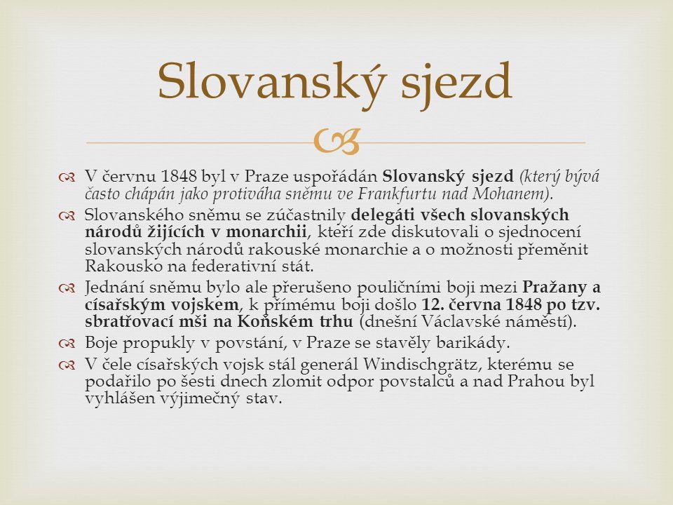   V červnu 1848 byl v Praze uspořádán Slovanský sjezd (který bývá často chápán jako protiváha sněmu ve Frankfurtu nad Mohanem).  Slovanského sněmu
