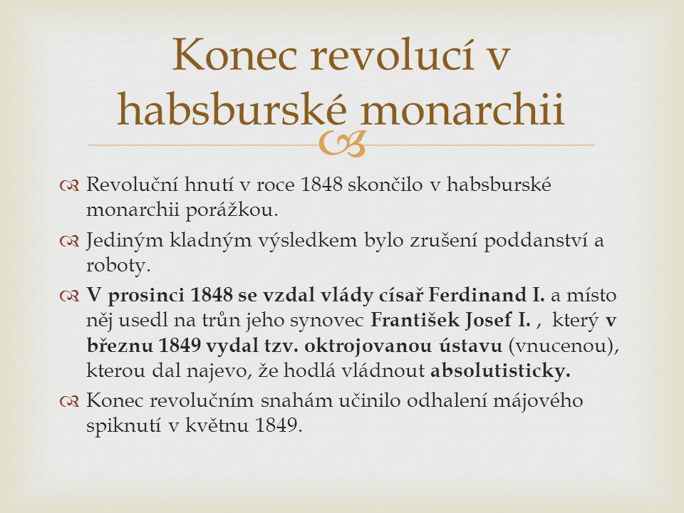   Revoluční hnutí v roce 1848 skončilo v habsburské monarchii porážkou.  Jediným kladným výsledkem bylo zrušení poddanství a roboty.  V prosinci 1