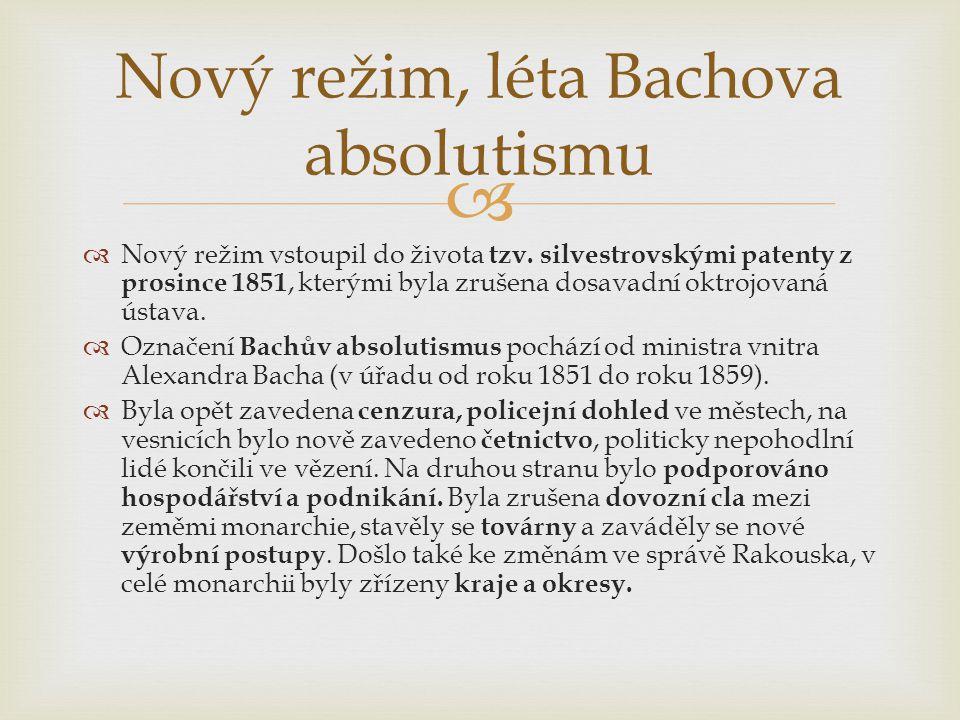   Nový režim vstoupil do života tzv. silvestrovskými patenty z prosince 1851, kterými byla zrušena dosavadní oktrojovaná ústava.  Označení Bachův a