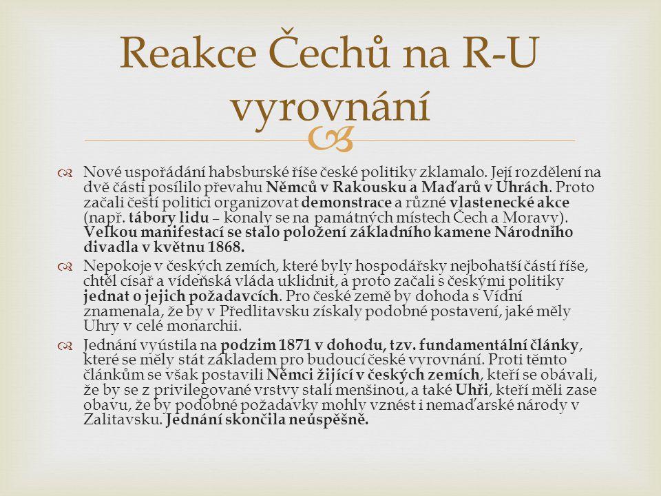   Nové uspořádání habsburské říše české politiky zklamalo. Její rozdělení na dvě části posílilo převahu Němců v Rakousku a Maďarů v Uhrách. Proto za