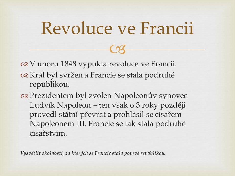   V únoru 1848 vypukla revoluce ve Francii.  Král byl svržen a Francie se stala podruhé republikou.  Prezidentem byl zvolen Napoleonův synovec Lud