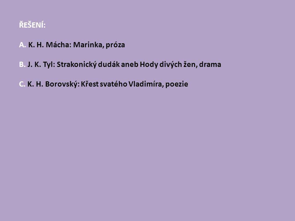 ŘEŠENÍ: A. K. H. Mácha: Marinka, próza B. J. K. Tyl: Strakonický dudák aneb Hody divých žen, drama C. K. H. Borovský: Křest svatého Vladimíra, poezie
