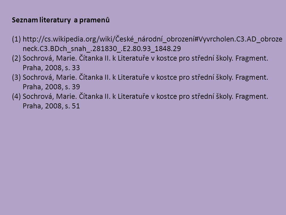 Seznam literatury a pramenů (1)http://cs.wikipedia.org/wiki/České_národní_obrození#Vyvrcholen.C3.AD_obroze neck.C3.BDch_snah_.281830_.E2.80.93_1848.29 (2)Sochrová, Marie.