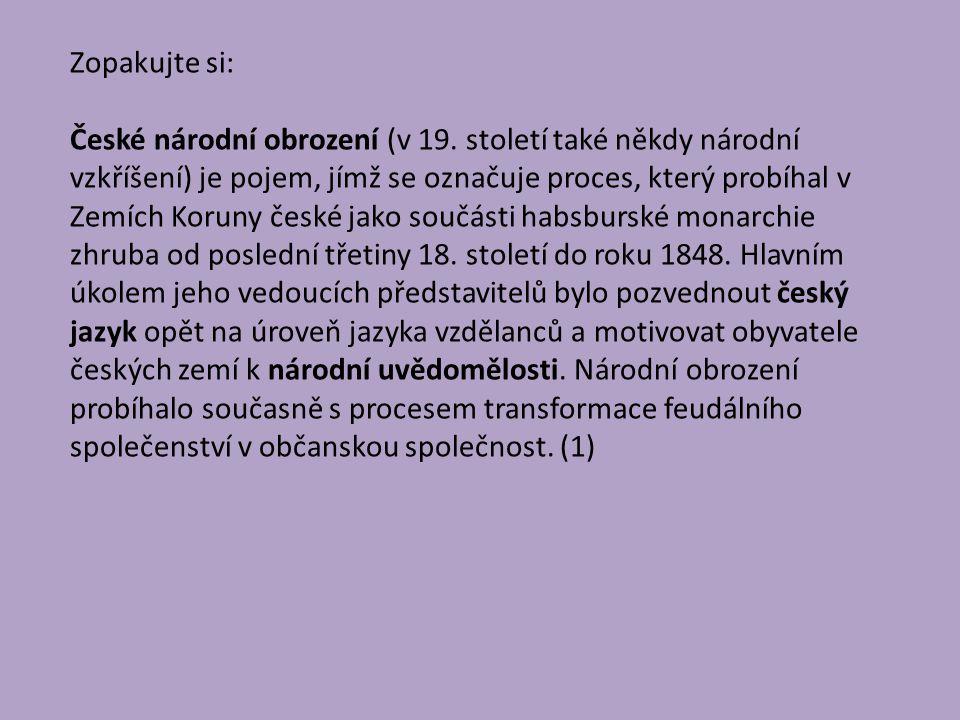 Zopakujte si: České národní obrození (v 19. století také někdy národní vzkříšení) je pojem, jímž se označuje proces, který probíhal v Zemích Koruny če