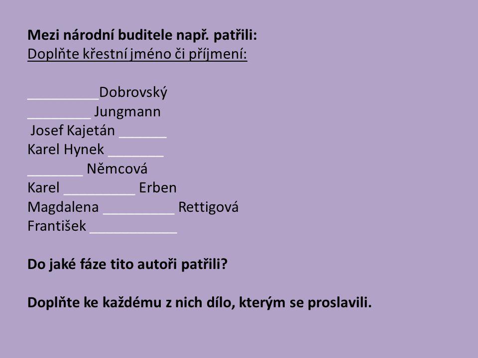 Mezi národní buditele např. patřili: Doplňte křestní jméno či příjmení: _________Dobrovský ________ Jungmann Josef Kajetán ______ Karel Hynek _______