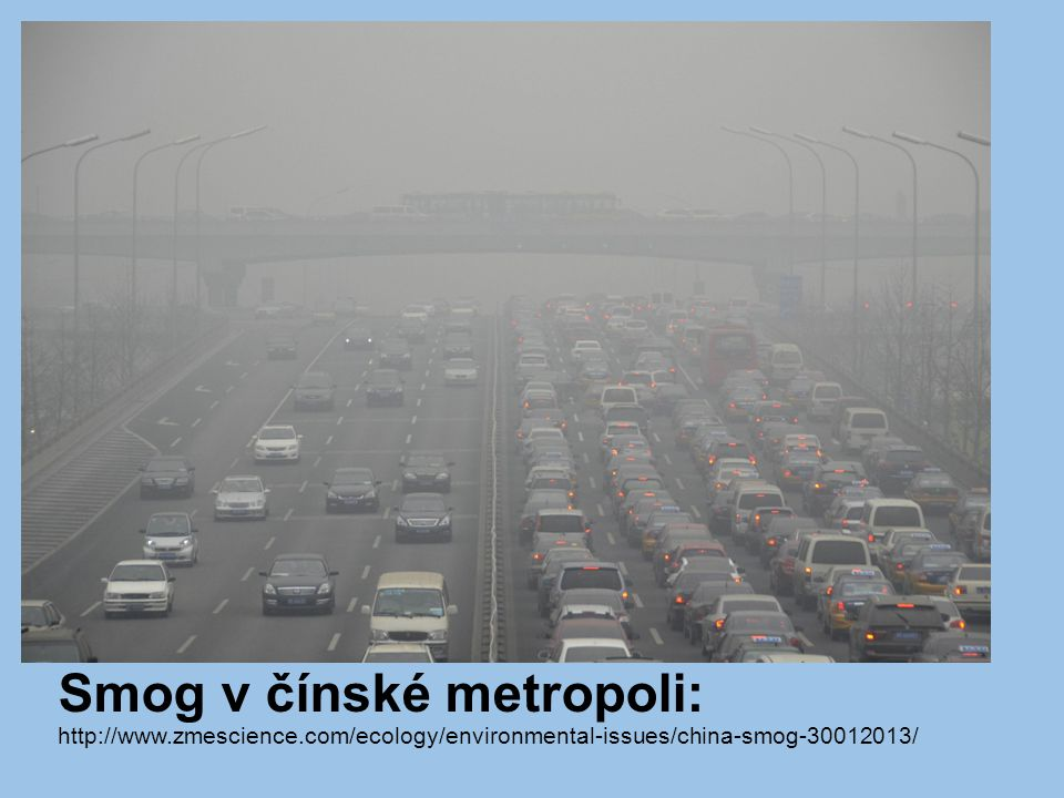 Smog v čínské metropoli: http://www.zmescience.com/ecology/environmental-issues/china-smog-30012013/