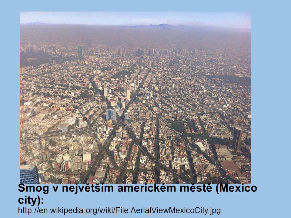 Smog v největším americkém městě (Mexico city): http://en.wikipedia.org/wiki/File:AerialViewMexicoCity.jpg