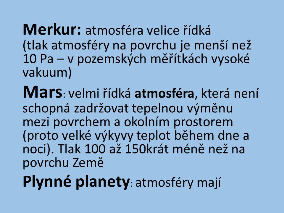Merkur: atmosféra velice řídká (tlak atmosféry na povrchu je menší než 10 Pa – v pozemských měřítkách vysoké vakuum) Mars : velmi řídká atmosféra, která není schopná zadržovat tepelnou výměnu mezi povrchem a okolním prostorem (proto velké výkyvy teplot během dne a noci).