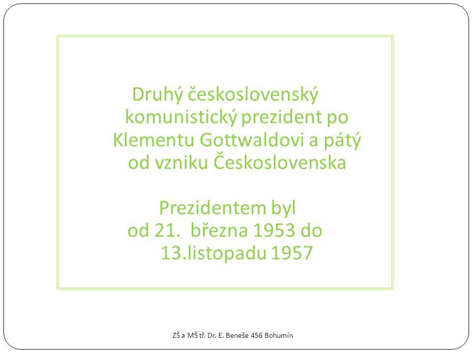 Druhý československý komunistický prezident po Klementu Gottwaldovi a pátý od vzniku Československa Prezidentem byl od 21.
