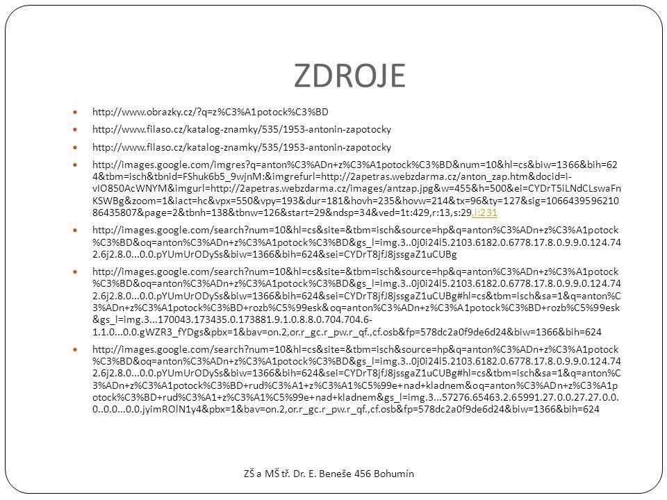 ZDROJE  http://www.obrazky.cz/ q=z%C3%A1potock%C3%BD  http://www.filaso.cz/katalog-znamky/535/1953-antonin-zapotocky  http://images.google.com/imgres q=anton%C3%ADn+z%C3%A1potock%C3%BD&num=10&hl=cs&biw=1366&bih=62 4&tbm=isch&tbnid=FShuk6b5_9wjnM:&imgrefurl=http://2apetras.webzdarma.cz/anton_zap.htm&docid=i- vIO850AcWNYM&imgurl=http://2apetras.webzdarma.cz/images/antzap.jpg&w=455&h=500&ei=CYDrT5iLNdCLswaFn KSWBg&zoom=1&iact=hc&vpx=550&vpy=193&dur=181&hovh=235&hovw=214&tx=96&ty=127&sig=1066439596210 86435807&page=2&tbnh=138&tbnw=126&start=29&ndsp=34&ved=1t:429,r:13,s:29,i:231,i:231  http://images.google.com/search num=10&hl=cs&site=&tbm=isch&source=hp&q=anton%C3%ADn+z%C3%A1potock %C3%BD&oq=anton%C3%ADn+z%C3%A1potock%C3%BD&gs_l=img.3..0j0i24l5.2103.6182.0.6778.17.8.0.9.9.0.124.74 2.6j2.8.0...0.0.pYUmUrODySs&biw=1366&bih=624&sei=CYDrT8jfJ8jssgaZ1uCUBg  http://images.google.com/search num=10&hl=cs&site=&tbm=isch&source=hp&q=anton%C3%ADn+z%C3%A1potock %C3%BD&oq=anton%C3%ADn+z%C3%A1potock%C3%BD&gs_l=img.3..0j0i24l5.2103.6182.0.6778.17.8.0.9.9.0.124.74 2.6j2.8.0...0.0.pYUmUrODySs&biw=1366&bih=624&sei=CYDrT8jfJ8jssgaZ1uCUBg#hl=cs&tbm=isch&sa=1&q=anton%C 3%ADn+z%C3%A1potock%C3%BD+rozb%C5%99esk&oq=anton%C3%ADn+z%C3%A1potock%C3%BD+rozb%C5%99esk &gs_l=img.3...170043.173435.0.173881.9.1.0.8.8.0.704.704.6- 1.1.0...0.0.gWZR3_fYDgs&pbx=1&bav=on.2,or.r_gc.r_pw.r_qf.,cf.osb&fp=578dc2a0f9de6d24&biw=1366&bih=624  http://images.google.com/search num=10&hl=cs&site=&tbm=isch&source=hp&q=anton%C3%ADn+z%C3%A1potock %C3%BD&oq=anton%C3%ADn+z%C3%A1potock%C3%BD&gs_l=img.3..0j0i24l5.2103.6182.0.6778.17.8.0.9.9.0.124.74 2.6j2.8.0...0.0.pYUmUrODySs&biw=1366&bih=624&sei=CYDrT8jfJ8jssgaZ1uCUBg#hl=cs&tbm=isch&sa=1&q=anton%C 3%ADn+z%C3%A1potock%C3%BD+rud%C3%A1+z%C3%A1%C5%99e+nad+kladnem&oq=anton%C3%ADn+z%C3%A1p otock%C3%BD+rud%C3%A1+z%C3%A1%C5%99e+nad+kladnem&gs_l=img.3...57276.65463.2.65991.27.0.0.27.27.0.0.
