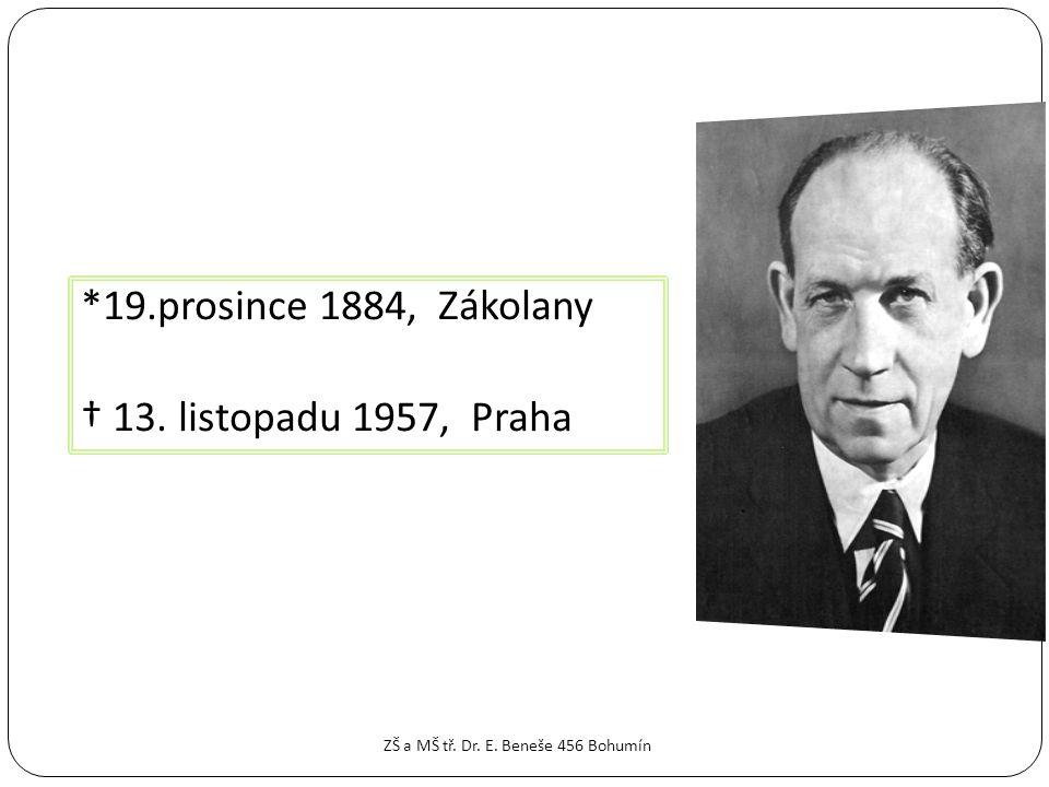 *19.prosince 1884, Zákolany † 13. listopadu 1957, Praha ZŠ a MŠ tř. Dr. E. Beneše 456 Bohumín
