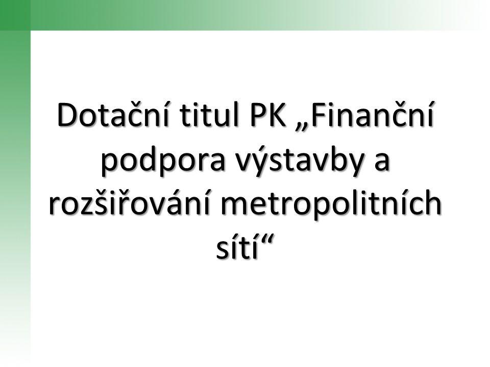 """Dotační titul PK""""Finanční podpora výstavby a rozšiřování metropolitních sítí"""" Dotační titul PK """"Finanční podpora výstavby a rozšiřování metropolitních"""