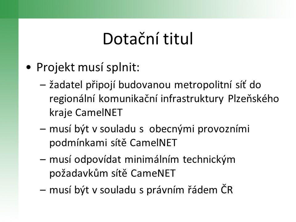 Dotační titul •Projekt musí splnit: –žadatel připojí budovanou metropolitní síť do regionální komunikační infrastruktury Plzeňského kraje CamelNET –mu
