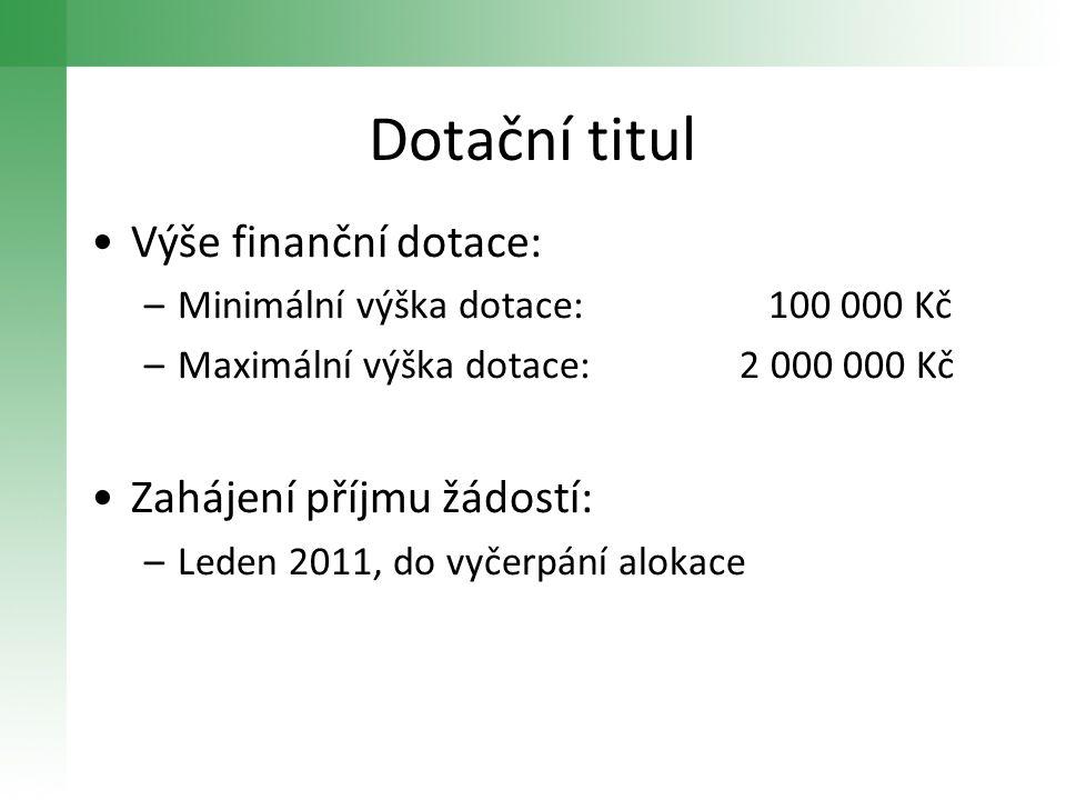 Dotační titul •Výše finanční dotace: –Minimální výška dotace: 100 000 Kč –Maximální výška dotace: 2 000 000 Kč •Zahájení příjmu žádostí: –Leden 2011,