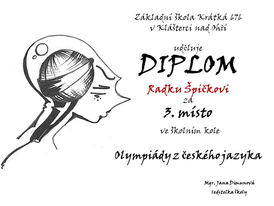Základní škola Krátká 676 v Klášterci nad Oh ř í ud ě luje DIPLOM Radku Špi č kovi za 3.