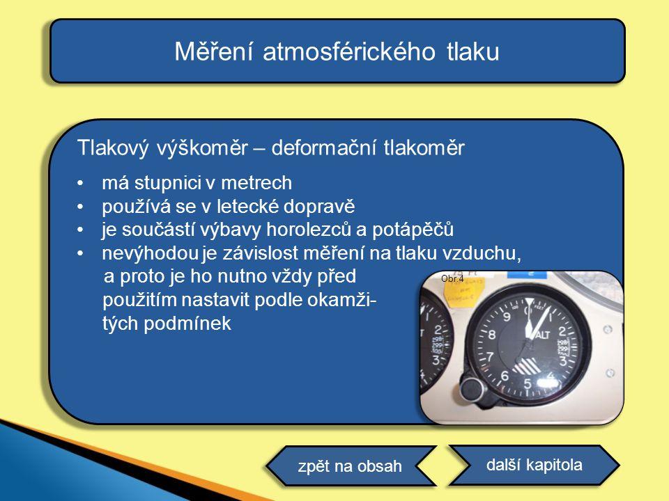 Měření atmosférického tlaku Tlakový výškoměr – deformační tlakoměr •má stupnici v metrech •používá se v letecké dopravě •je součástí výbavy horolezců