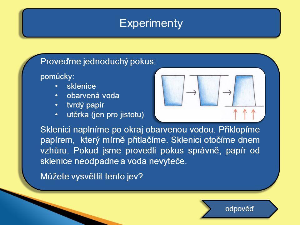 Experimenty Proveďme jednoduchý pokus: pomůcky: •sklenice •obarvená voda •tvrdý papír •utěrka (jen pro jistotu) Sklenici naplníme po okraj obarvenou v