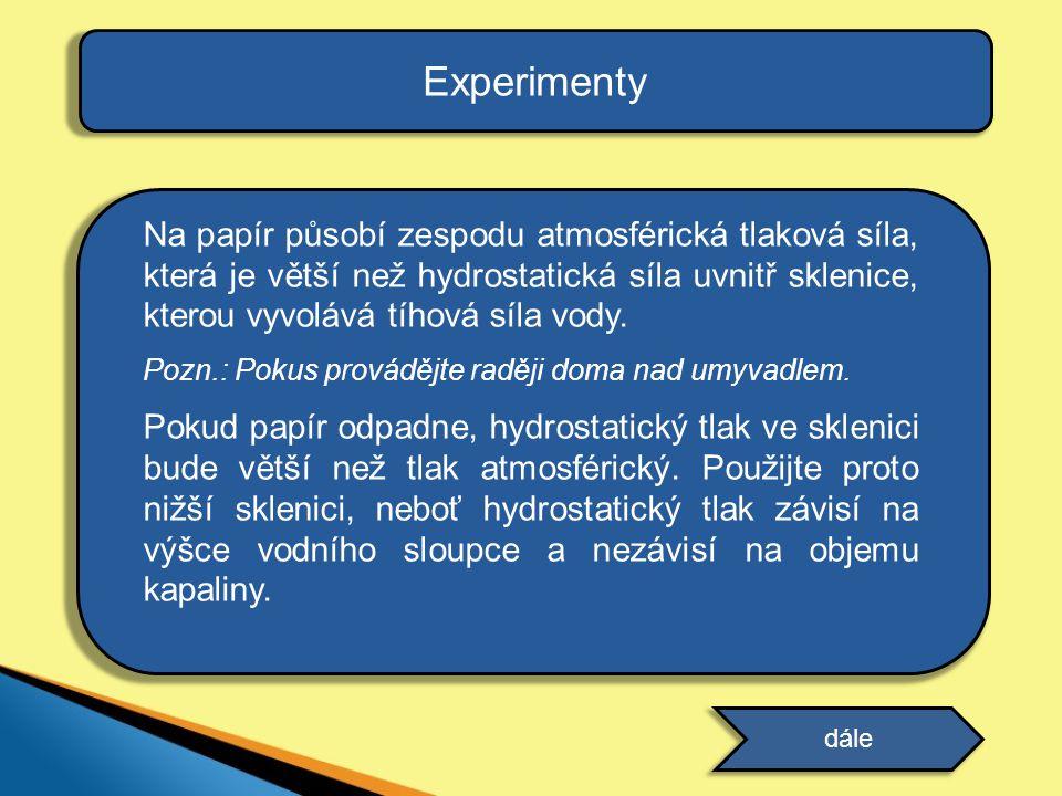 Experimenty Na papír působí zespodu atmosférická tlaková síla, která je větší než hydrostatická síla uvnitř sklenice, kterou vyvolává tíhová síla vody