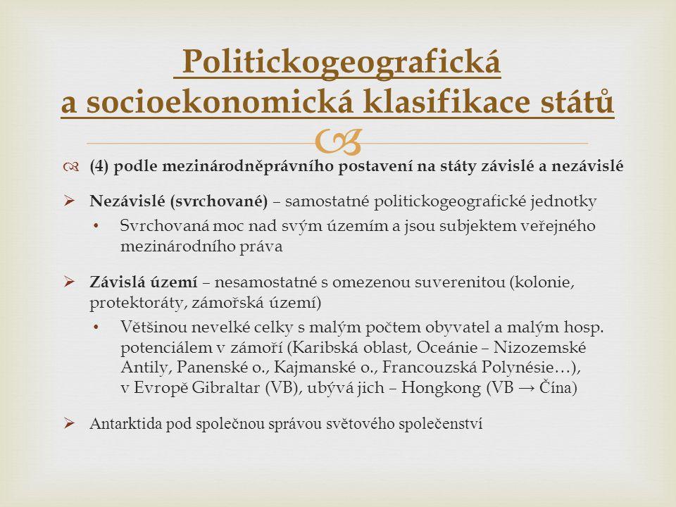   (4) podle mezinárodněprávního postavení na státy závislé a nezávislé  Nezávislé (svrchované) – samostatné politickogeografické jednotky • Svrchov
