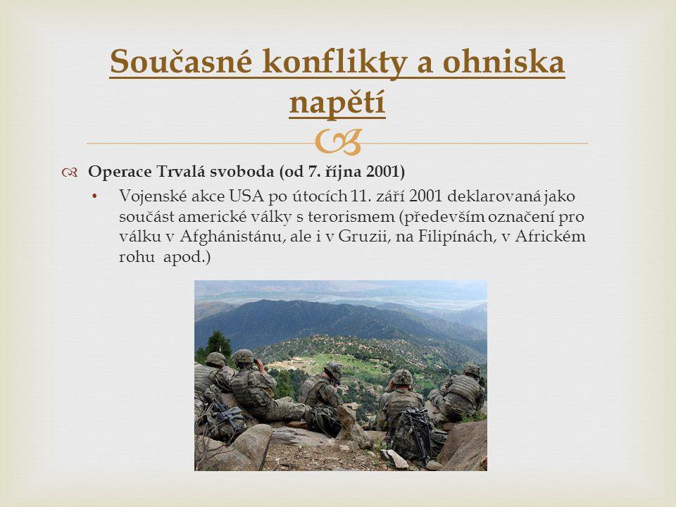   Operace Trvalá svoboda (od 7. října 2001) • Vojenské akce USA po útocích 11. září 2001 deklarovaná jako součást americké války s terorismem (přede