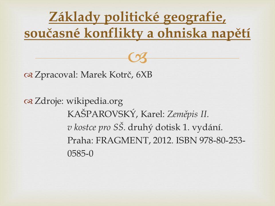   Zpracoval: Marek Kotrč, 6XB  Zdroje: wikipedia.org KAŠPAROVSKÝ, Karel: Zeměpis II. v kostce pro SŠ. druhý dotisk 1. vydání. Praha: FRAGMENT, 2012