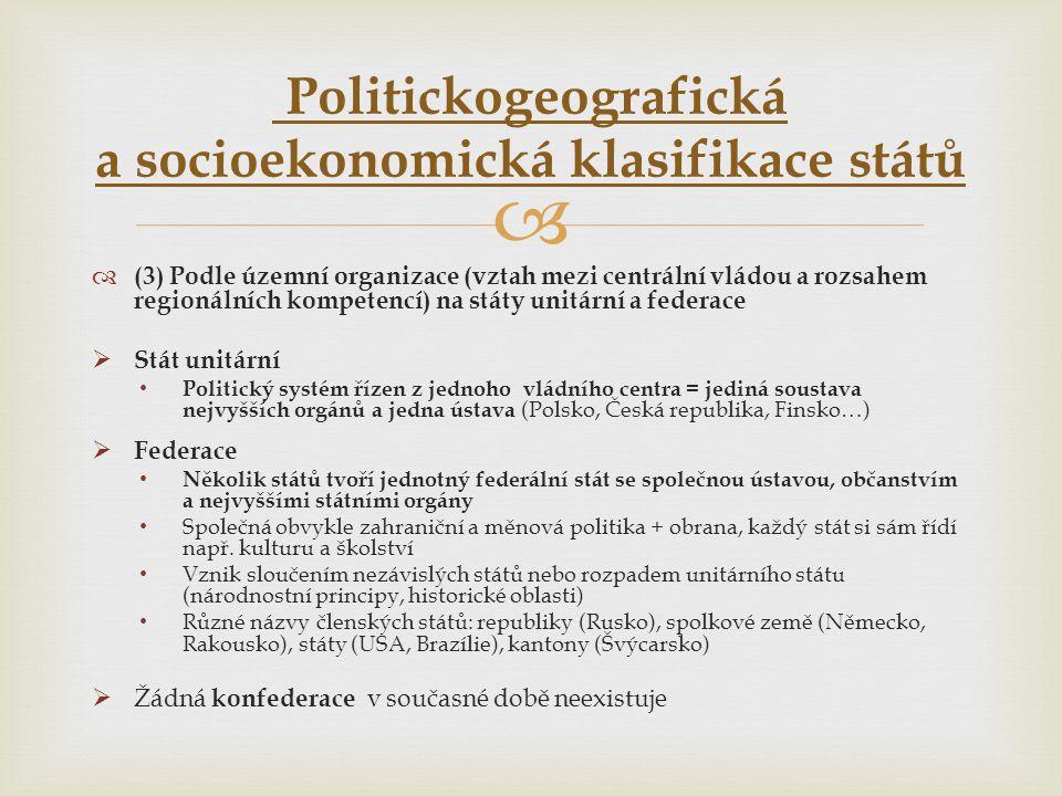   (3) Podle územní organizace (vztah mezi centrální vládou a rozsahem regionálních kompetencí) na státy unitární a federace  Stát unitární • Politi
