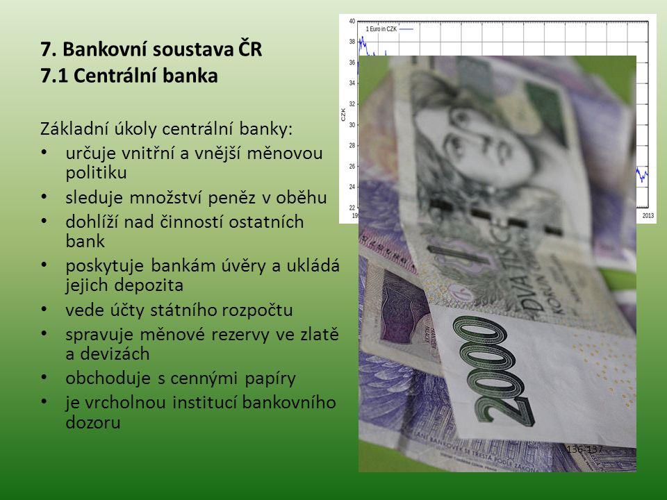 7. Bankovní soustava ČR 7.1 Centrální banka Základní úkoly centrální banky: • určuje vnitřní a vnější měnovou politiku • sleduje množství peněz v oběh