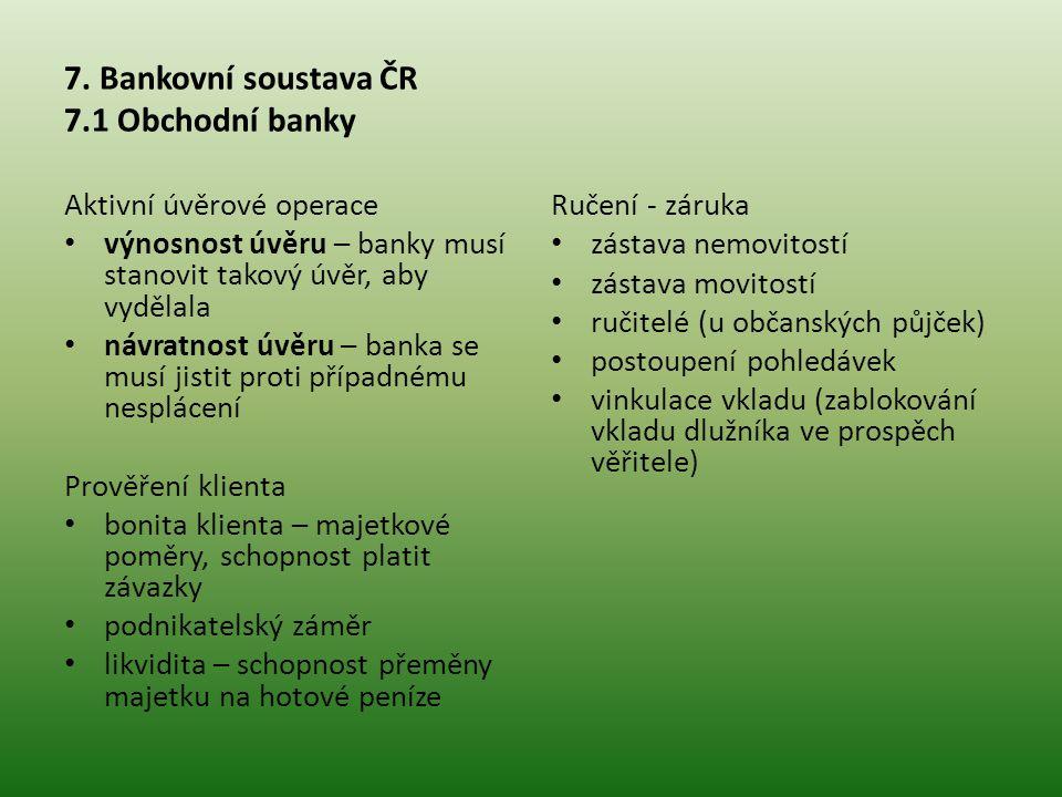 7. Bankovní soustava ČR 7.1 Obchodní banky Aktivní úvěrové operace • výnosnost úvěru – banky musí stanovit takový úvěr, aby vydělala • návratnost úvěr