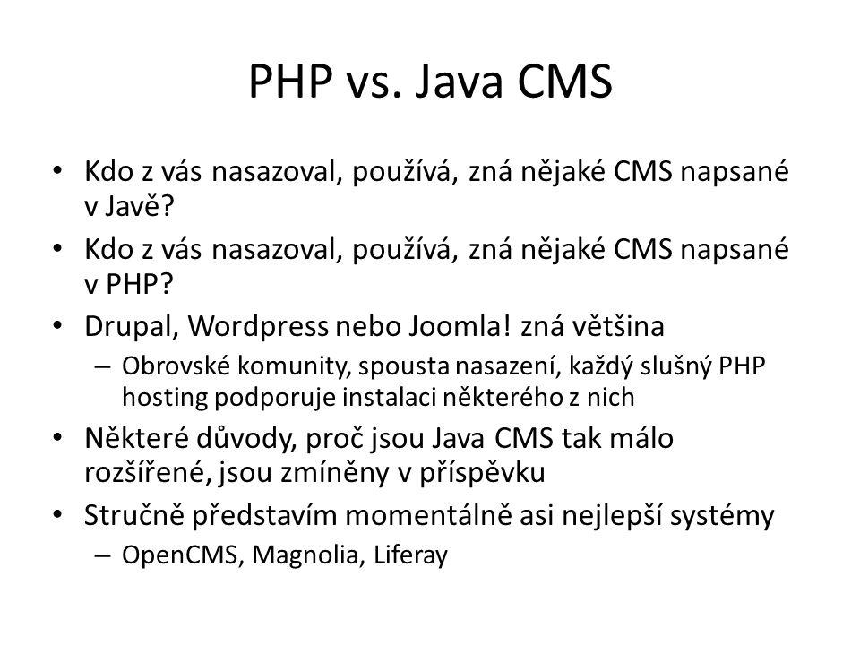 Výběr použitelných Java CMS • V roce 2005-2006 výběr open source Java CMS pro web Katedry informatiky na Fakultě aplikovaných věd – V té době bylo k dispozici 20 systémů • většina z nich vůbec neprošla prvním kolem výběru a k podrobnému hodnocení postoupila pouze čtveřice – Vytvořena hodnotící kritéria • OpenCMS, Magnolia, Liferay, Daisy • Vítězem se stalo OpenCMS • V roce 2011 se situace příliš nezměnila – Počet použitelných systémů je stále malý – cca 5 – Neobjevil se žádný výrazný konkurent